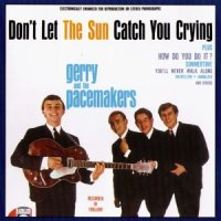 """Gerry & The Pacemakers, """"Don't Let the Sun Catch You Crying"""""""