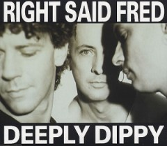 "Right Said Fred - ""Deeply Dippy"""