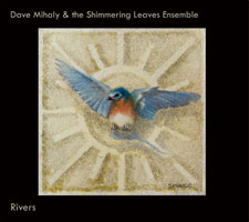 "Dave Mihaly & the Shimmering Leaves Ensemble, ""Rivers"""