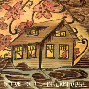 """Steve Poltz """"Dreamhouse"""""""
