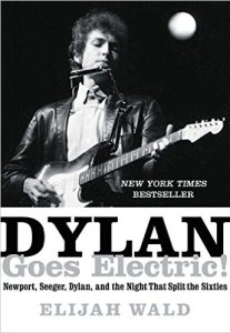 Dylan Goes Electric by Elijah Wald