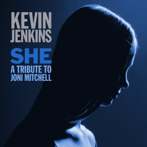 Kevin Jenkins - She: A Tribute to Joni Mitchell