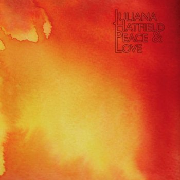 "Juliana Hatfield ""Peace & Love"""
