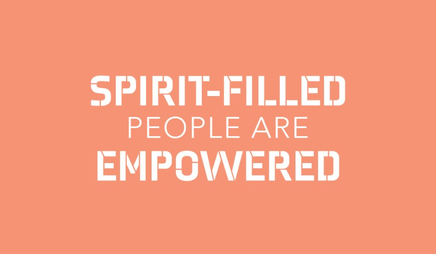 Spirit-Filled People Are Empowered