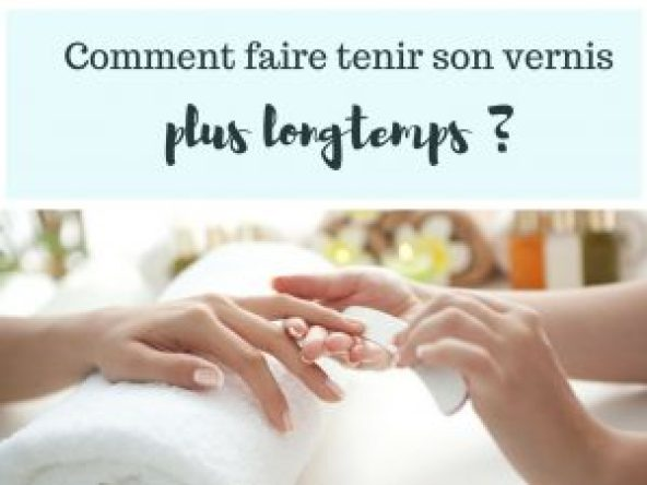 faire tenir son vernis à ongles plus longtemps