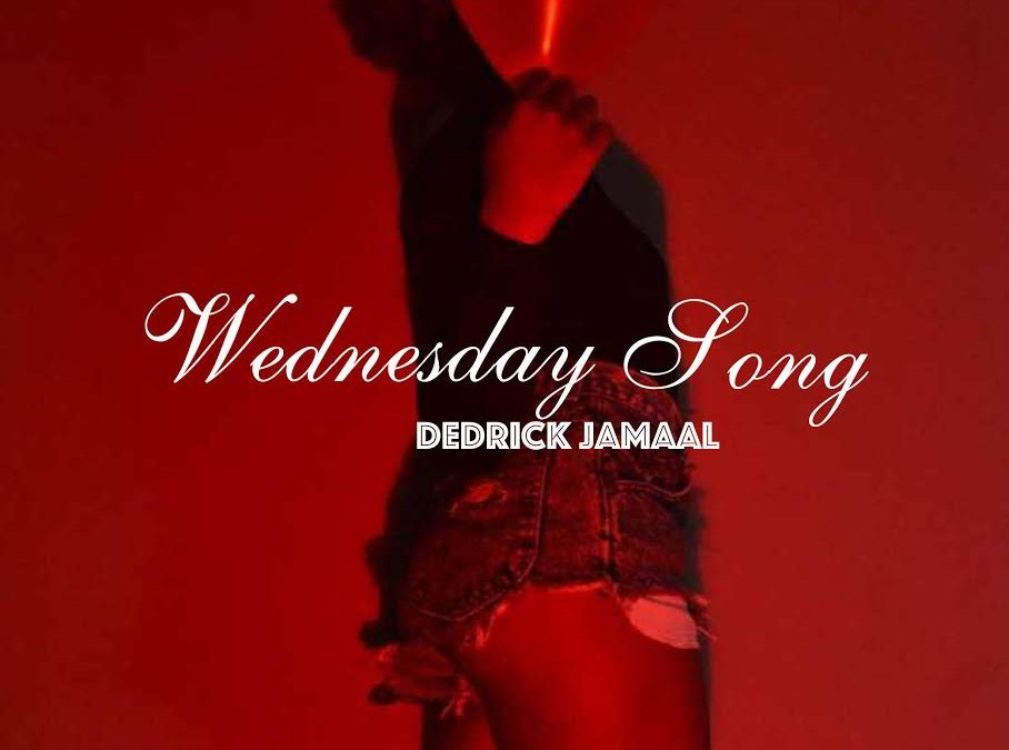 "Dedrick Jamaal ""Wednesday Song"""