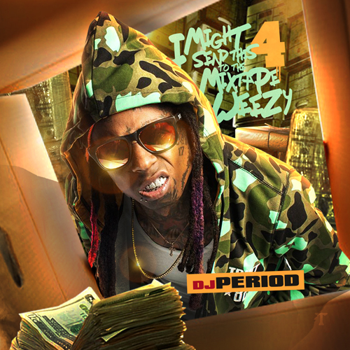 DJ Period – I Might Send This To The Mixtape Weezy Vol. 4