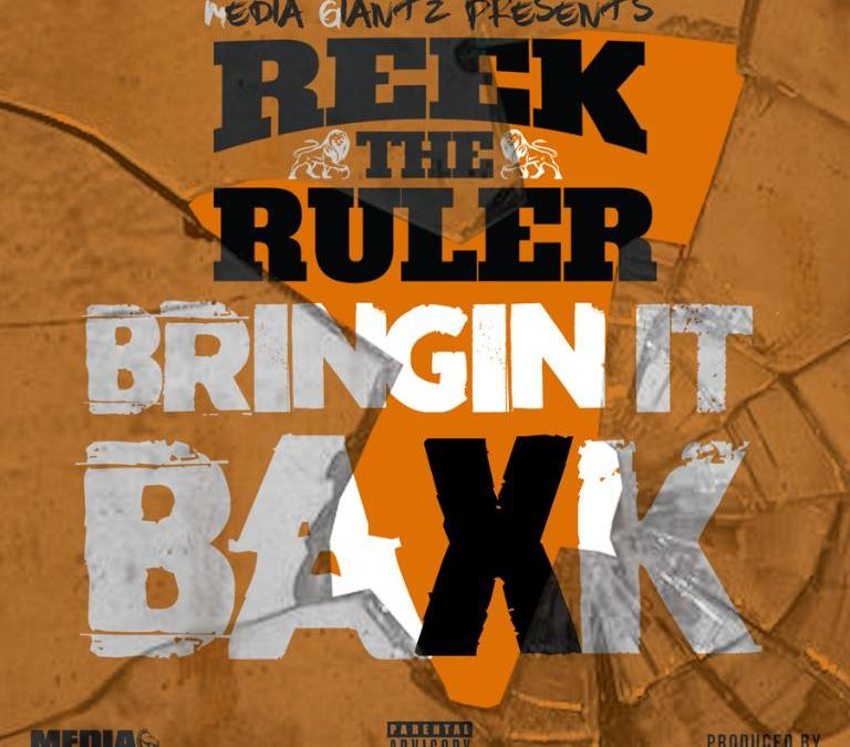 New Music – Reek The Ruler – Bringin it Baxk – Prod. By Mercy