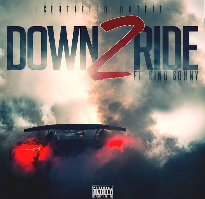"New Video – Certified Outfit Ft King Sonny – ""Down 2 Ride"""