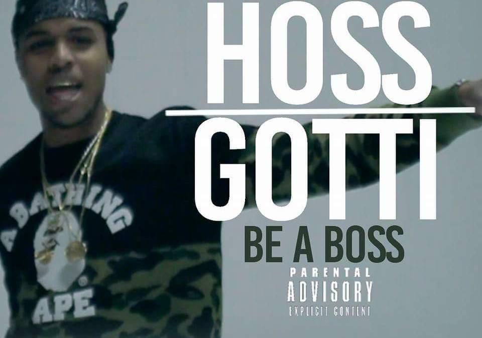 """Video – Hoss Gotti """"Be a Boss"""""""