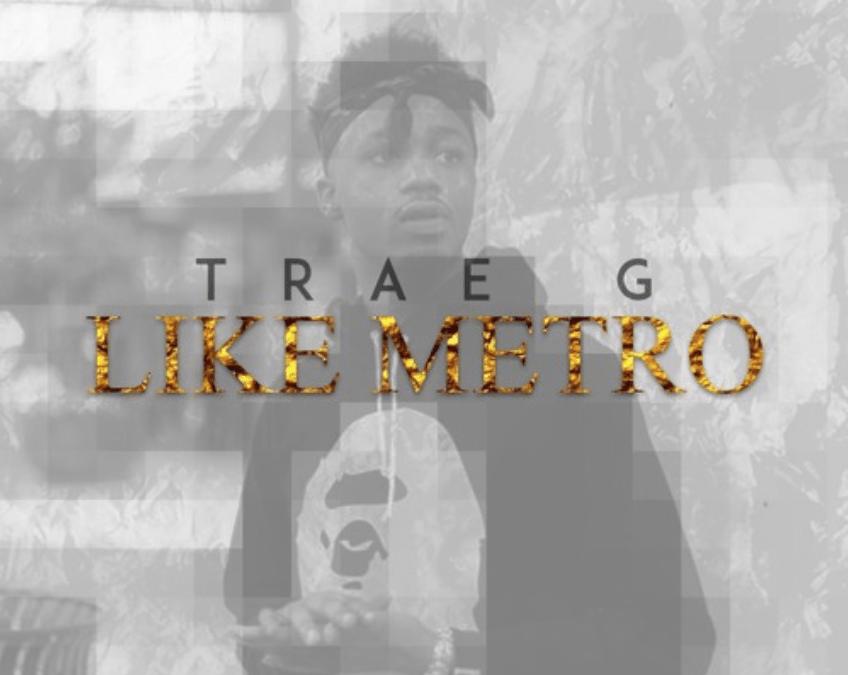 """New Music – Trae G """"Like Metro"""""""