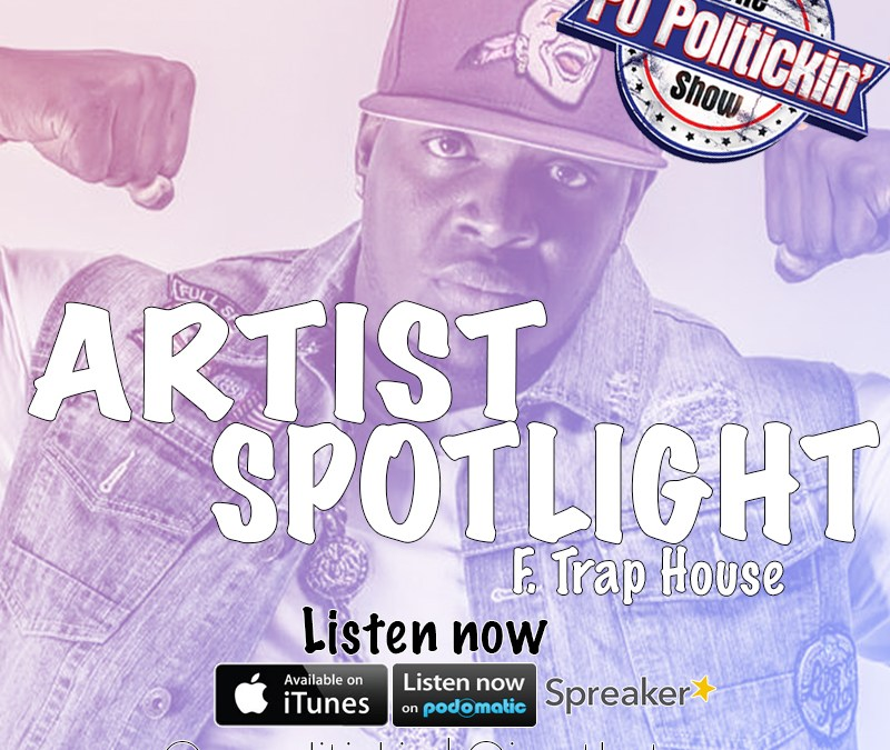 [Podcast] Artist Spotlight – Trap House @iamthetrap