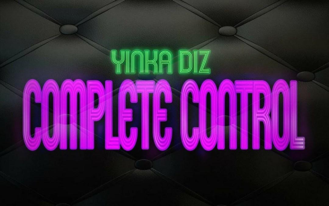 [Audio] Yinka Diz – Complete Control | @YinkaDiz