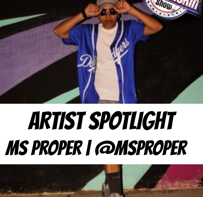 [Podcast] Artist Spotlight – Ms Proper | @MsProper