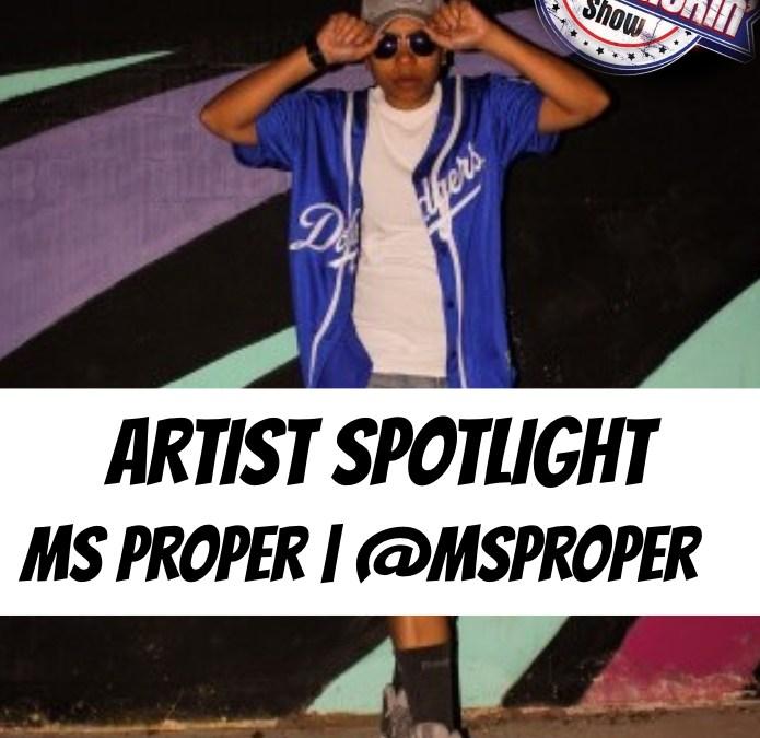 [Podcast] Artist Spotlight – Ms Proper   @MsProper