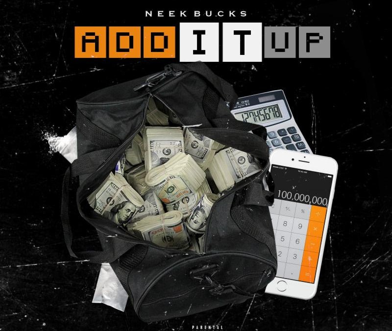 [Audio] Neek Bucks – Add It Up | @NEEK_BUCKS