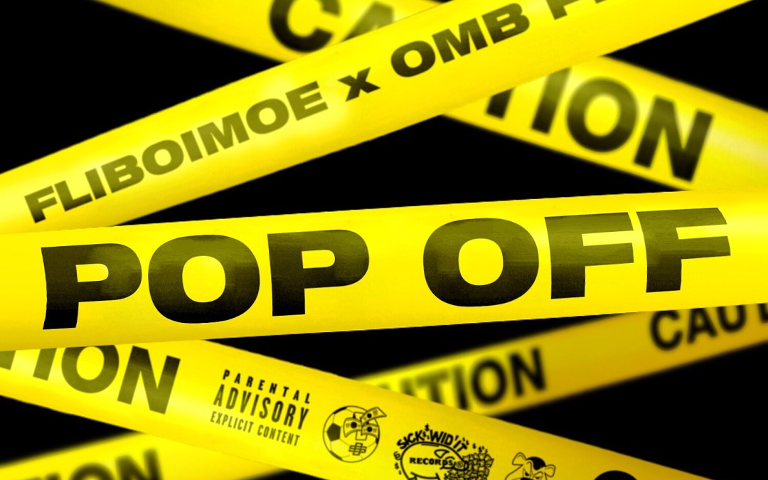 [Audio] FLIBOIMOE – Pop Off ft OMB Peezy | @FLIBOIMOE @OMB_Peezy