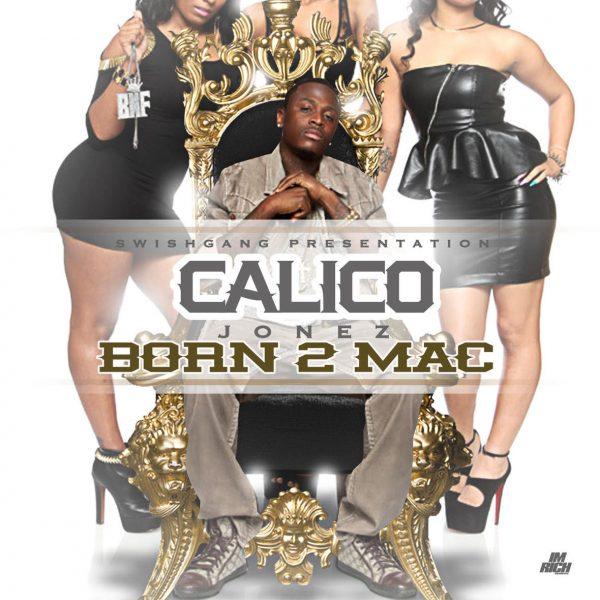 "[Mixtape] Calico Jonez ""BORN-2-MAC"" Hosted by Pimpin Ken | @CalicoJonez"