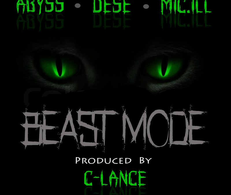 [Audio] Abyss – Beast Mode ft. Dese & Mic.iLL prod. by C-Lance | @AbyssTheMC