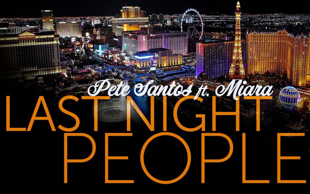 [Video] Pete Santos – Last Night People ft. Miara