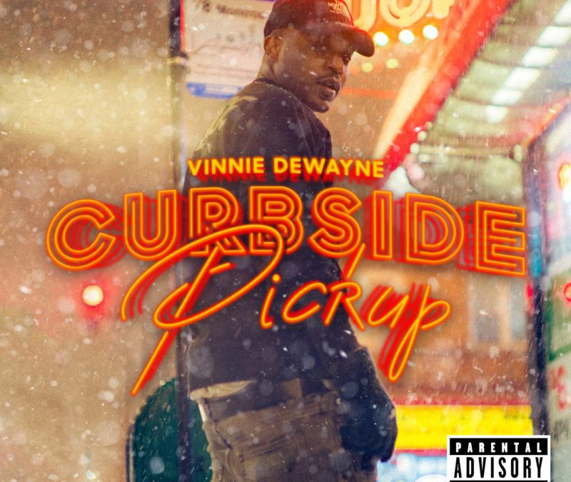 "Vinnie Dewayne Releases His New Project ""Curbside Pickup"" @VDewayne"