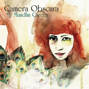 Camera Obscura My Maudlin Career album artwork