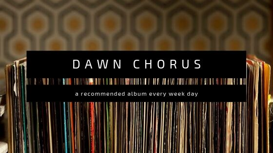Dawn Chorus header - a recommended album every week day