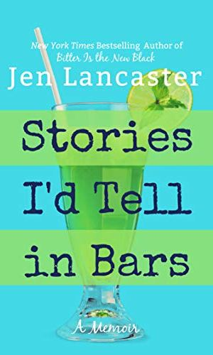 Stories I'd Tell In Bars - Jen Lancaster | Poppies and Jasmine