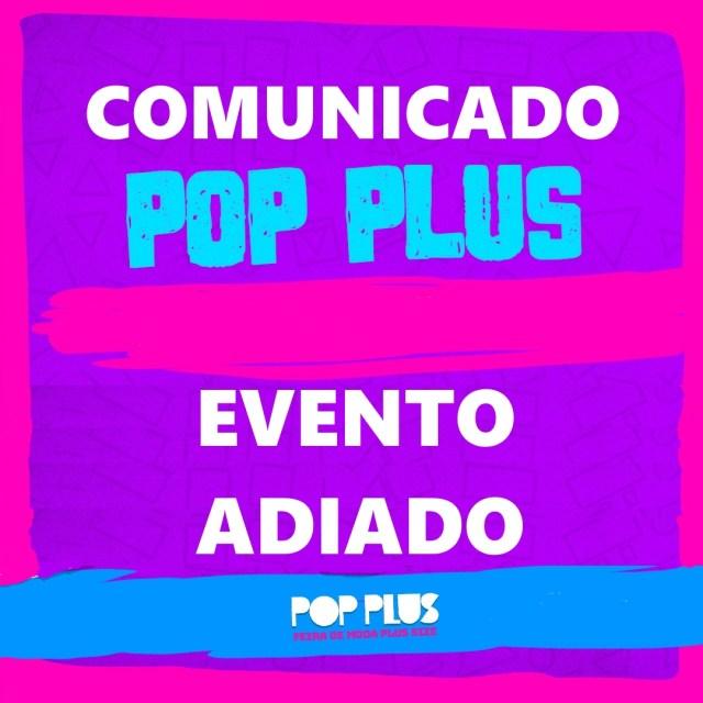 Comunicado: Pop Plus de Março cancelado