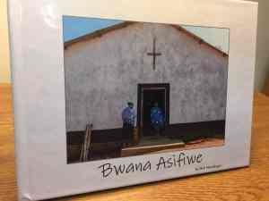Bwana Asifiwe: Tanzania Photo Journal Published