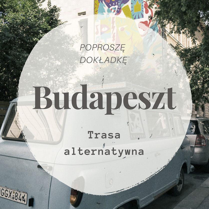 Budapeszt na weekend - zwiedzanie alternatywne