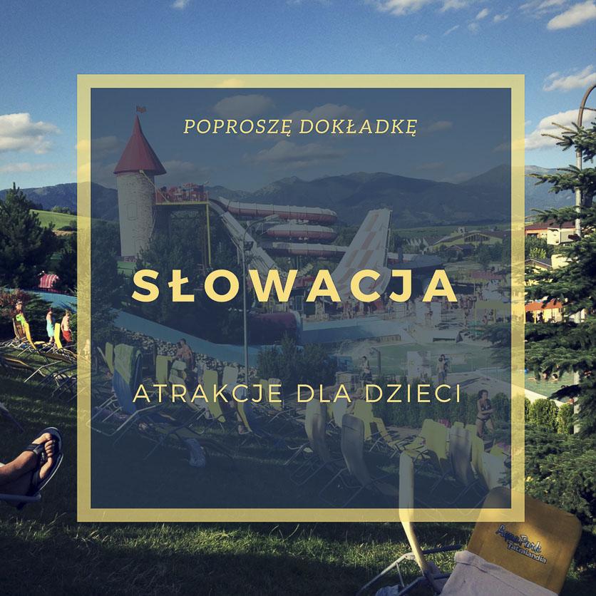 Słowacja - najlepsze atrakcje dla dzieci blisko granicy z Polską