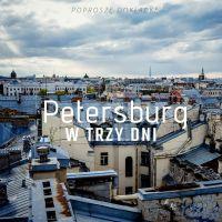 Petersburg w trzy dni, czyli co zobaczyć i zjeść w kulturowej stolicy Rosji