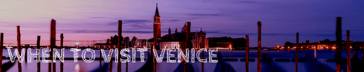 When to visit Venice Italy_Popsicle Society
