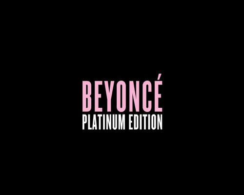 "Why A ""BEYONCÉ - Platinum Edition"" Is Really Gonna Happen ..."