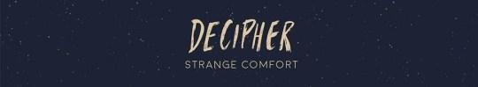 decipher strange comfort