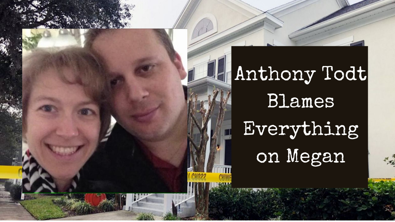 Updates on the Todt Family Murders | Anthony Todt Blames Megan