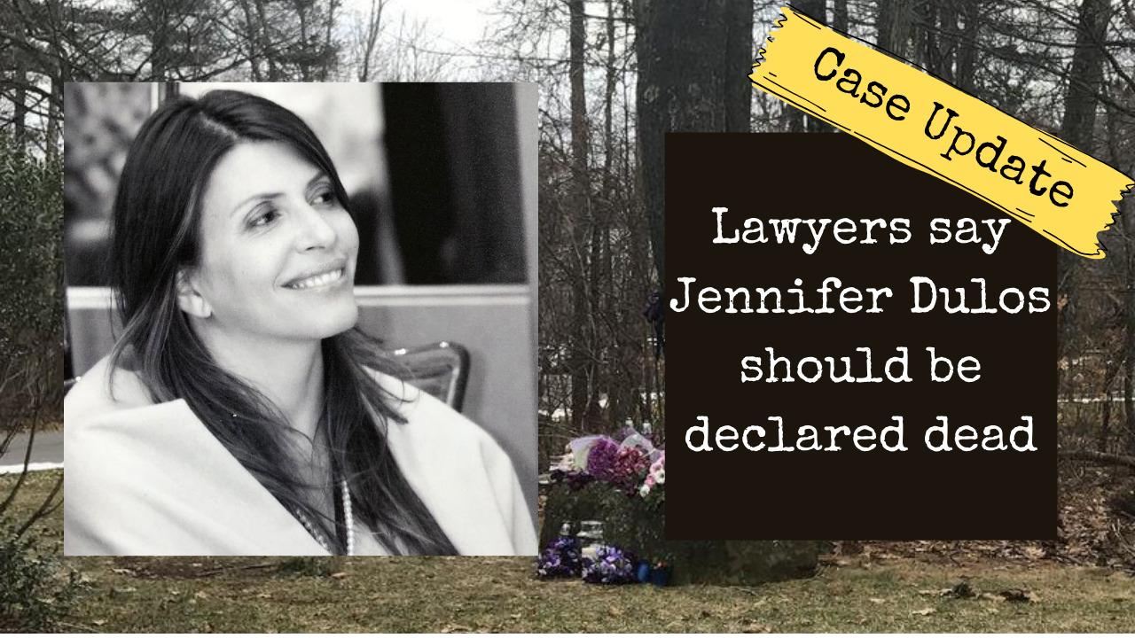 Dulos Case Update | Lawyers Want to Declare Jennifer Dead