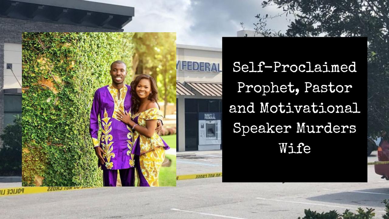 Self-Proclaimed Prophet, Pastor and Motivational Speaker Murders Wife