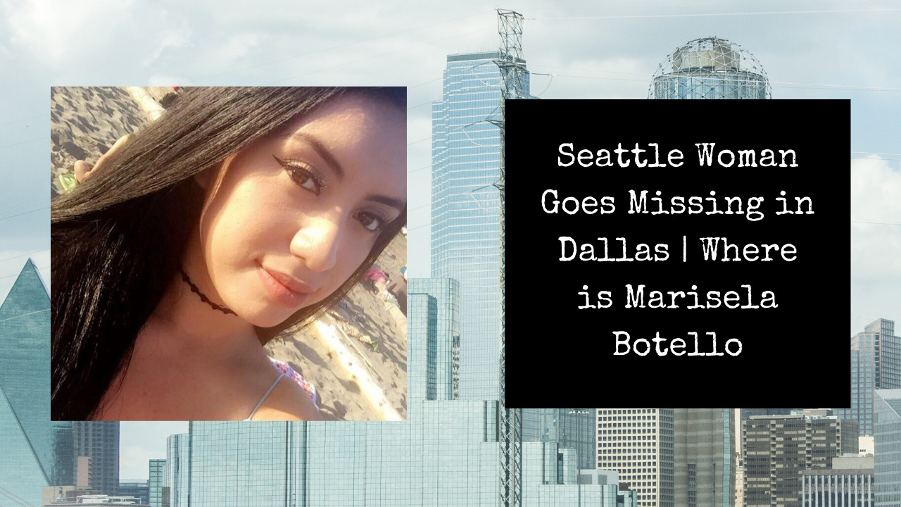 Read more about the article Seattle Woman Goes Missing in Dallas | Where is Marisela Botello