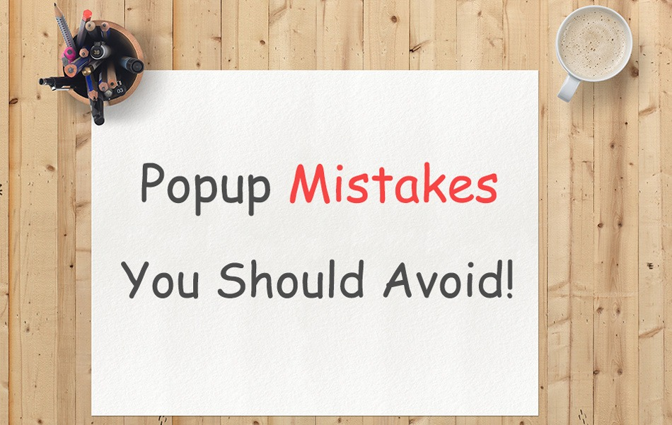 5 Common Popup Mistakes You Should Avoid