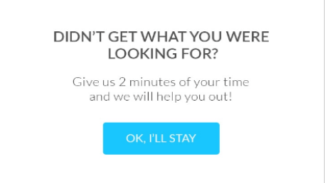 Exit intent popup didn't get what you were looking for give us 2 minutes to help you out