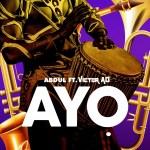 Download mp3:-Abdul ft victor Ad - AYO