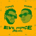 Download Mp3 :-Yung L ft. Wizkid – Eve Bounce (Remix)