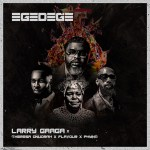 [Music] Larry Gaaga — Egedege Ft. Flavour & Phyno