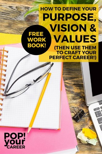 Have you defined your purpose, vision and values? If not, check out this free workbook that will guide you through the process and help you get on the right track to crafting your perfect career!
