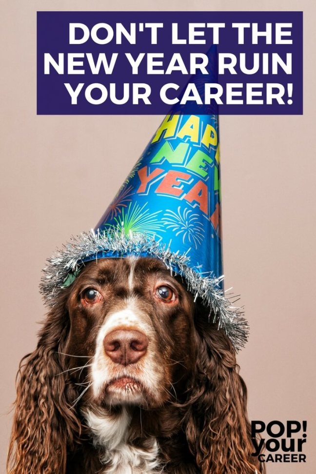 Don't let the new year ruin your career ~ Pop Your Career