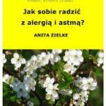 Jak sobie radzić z alergią i astmą