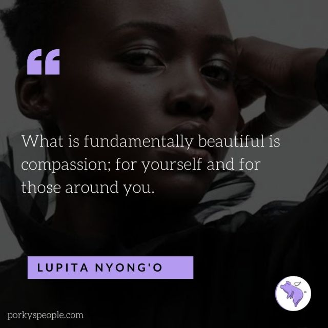 An Inspirational quote from Lupita Nyong'o about beauty and compassion.