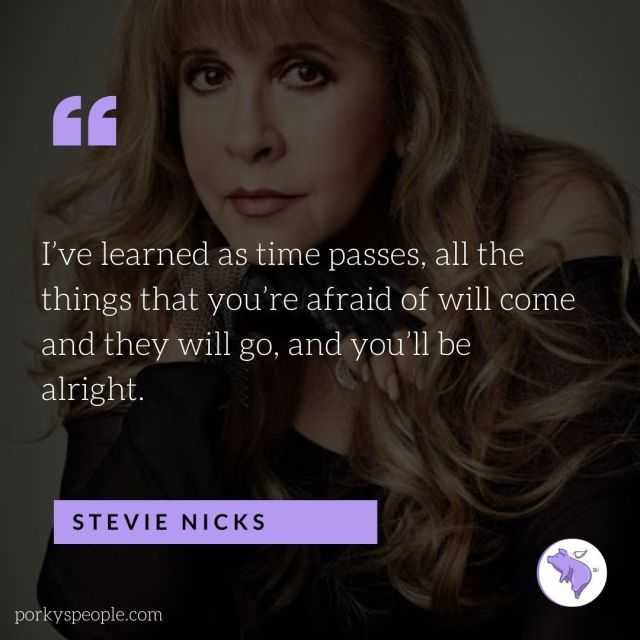 An Inspirational quote from  Stevie Nicks about fears and being afraid .